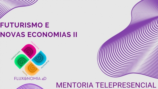 Futurismo e Novas Economias -  II Mentoria Telepresencial