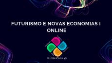 Futurismo e Novas Economias (Fluxonomia 4D) - I Etapa online