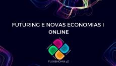 Futuring e Novas Economias (Fluxonomia 4D) - I Etapa online