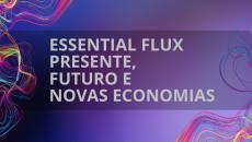 Essential FLUX - Presente, Futuro e Novas Economias