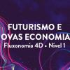 Futurismo e Novas Economias - Fluxonomia 4D (Nível 1)